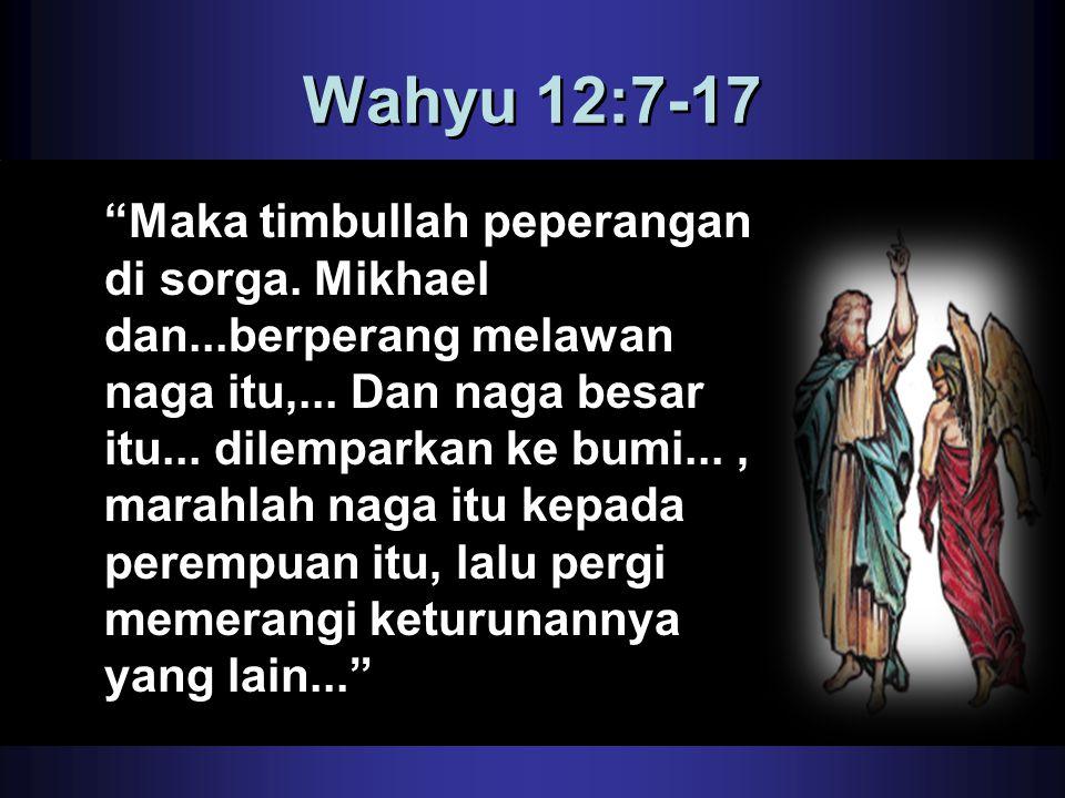 """Wahyu 12:7-17 """"Maka timbullah peperangan di sorga. Mikhael dan...berperang melawan naga itu,... Dan naga besar itu... dilemparkan ke bumi..., marahlah"""