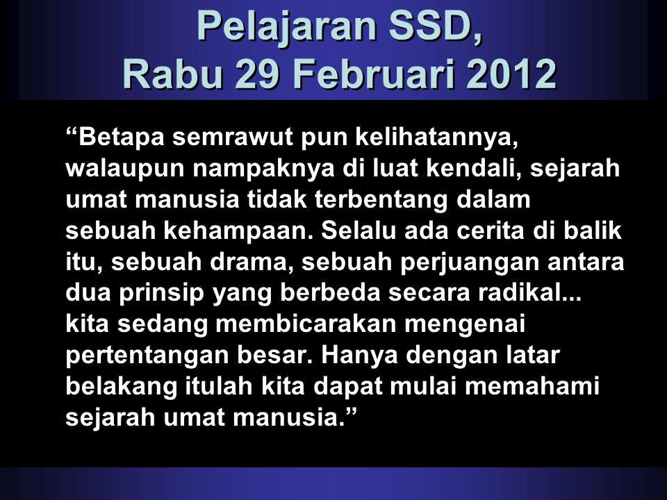 """Pelajaran SSD, Rabu 29 Februari 2012 """"Betapa semrawut pun kelihatannya, walaupun nampaknya di luat kendali, sejarah umat manusia tidak terbentang dala"""