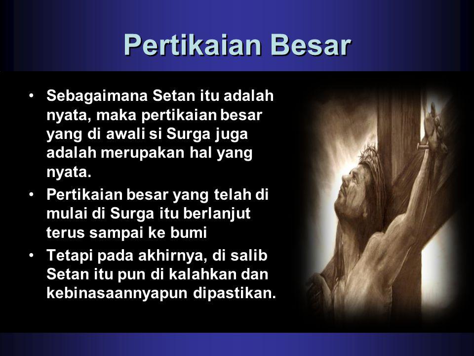 Pertikaian Besar •Sebagaimana Setan itu adalah nyata, maka pertikaian besar yang di awali si Surga juga adalah merupakan hal yang nyata. •Pertikaian b