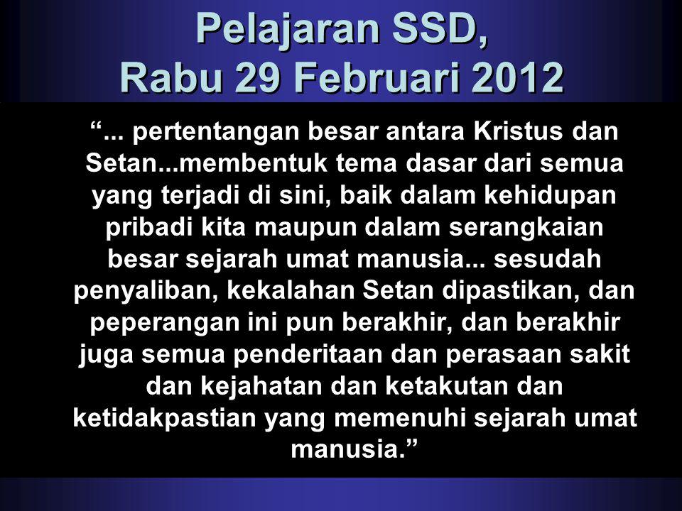 "Pelajaran SSD, Rabu 29 Februari 2012 ""... pertentangan besar antara Kristus dan Setan...membentuk tema dasar dari semua yang terjadi di sini, baik dal"