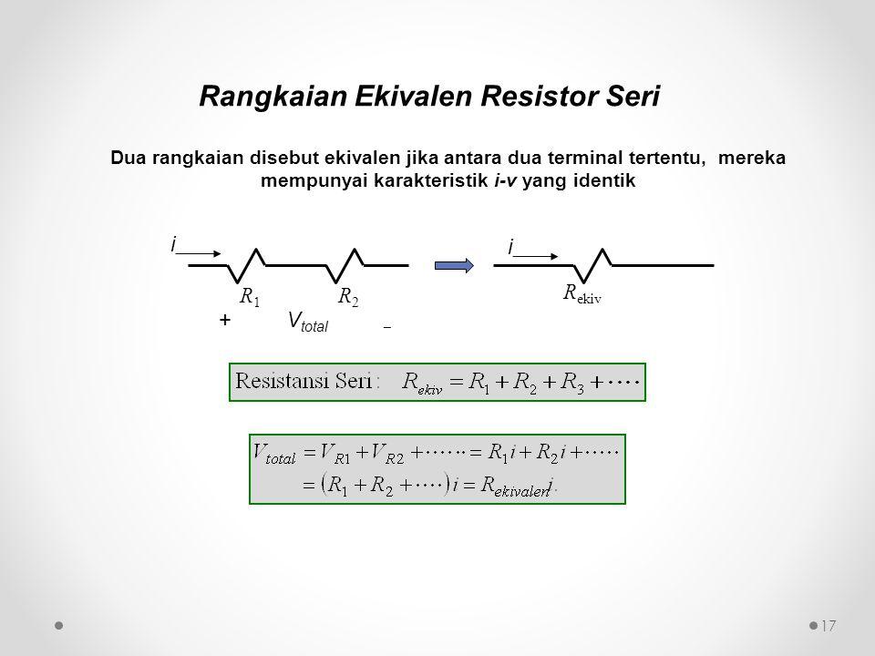 Dua rangkaian disebut ekivalen jika antara dua terminal tertentu, mereka mempunyai karakteristik i-v yang identik 17 R1R1 R2R2 R ekiv + V total  i i