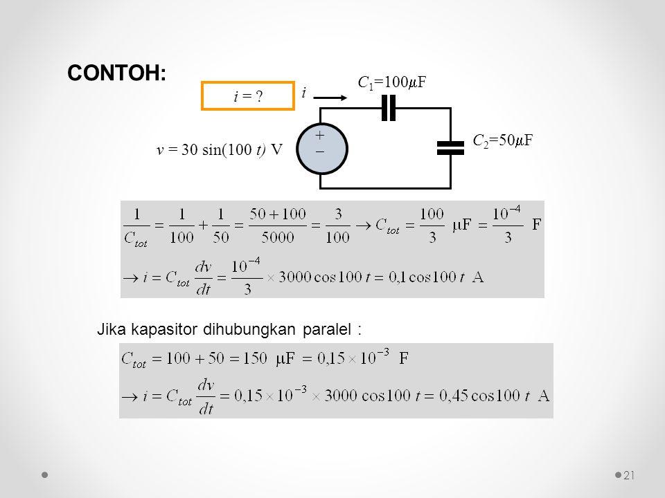 Jika kapasitor dihubungkan paralel : ++ C 1 =100  F C 2 =50  F i v = 30 sin(100 t) V i = ? CONTOH: 21