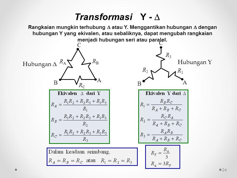 RCRC A B C RARA RBRB R3R3 A B C R1R1 R2R2 Hubungan  Hubungan Y 24 Transformasi Y -  Rangkaian mungkin terhubung  atau Y. Menggantikan hubungan  de