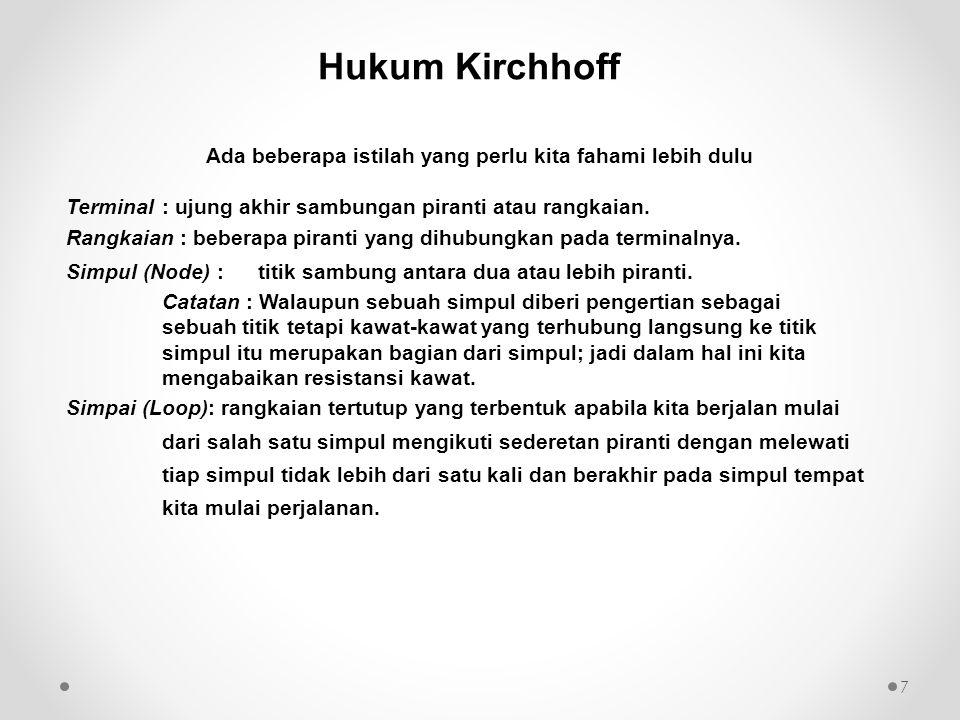 •Hukum Tegangan Kirchhoff (HTK) Kirchhoff s Voltage Law (KVL) –Setiap saat, jumlah aljabar tegangan dalam satu loop adalah nol •Hukum Arus Kirchhoff (HAK) -Kirchhoff s Current Law (KCL) –Setiap saat, jumlah aljabar arus di satu simpul adalah nol Ada dua hukum Kirchhoff, yaitu 1.