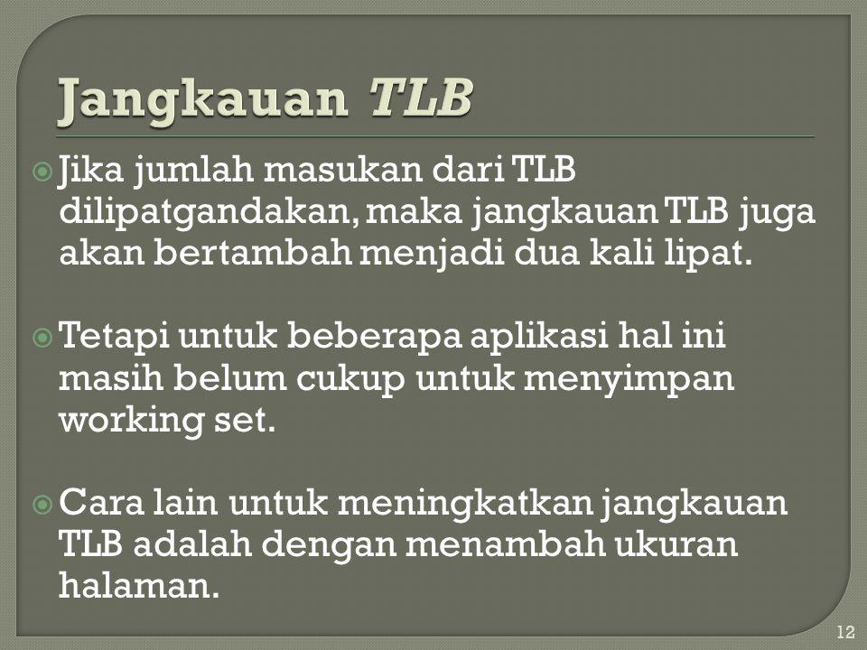  Jika jumlah masukan dari TLB dilipatgandakan, maka jangkauan TLB juga akan bertambah menjadi dua kali lipat.