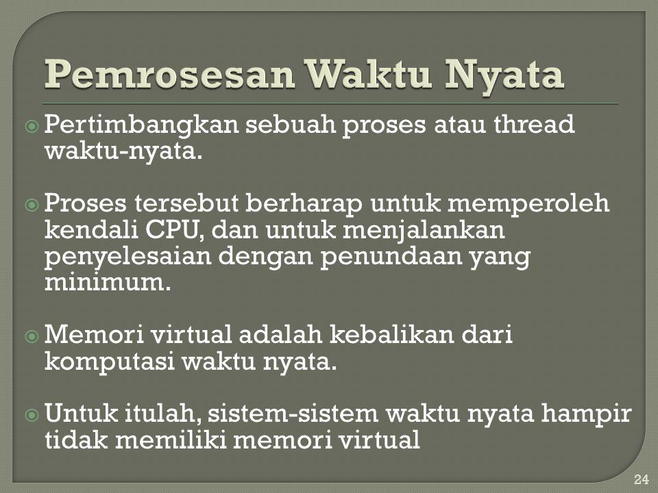  Pertimbangkan sebuah proses atau thread waktu-nyata.  Proses tersebut berharap untuk memperoleh kendali CPU, dan untuk menjalankan penyelesaian den