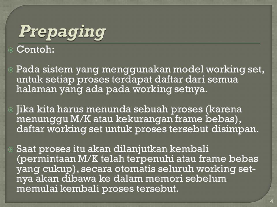  Contoh:  Pada sistem yang menggunakan model working set, untuk setiap proses terdapat daftar dari semua halaman yang ada pada working setnya.