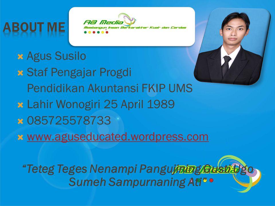  Agus Susilo  Staf Pengajar Progdi Pendidikan Akuntansi FKIP UMS  Lahir Wonogiri 25 April 1989  085725578733  www.aguseducated.wordpress.com www.