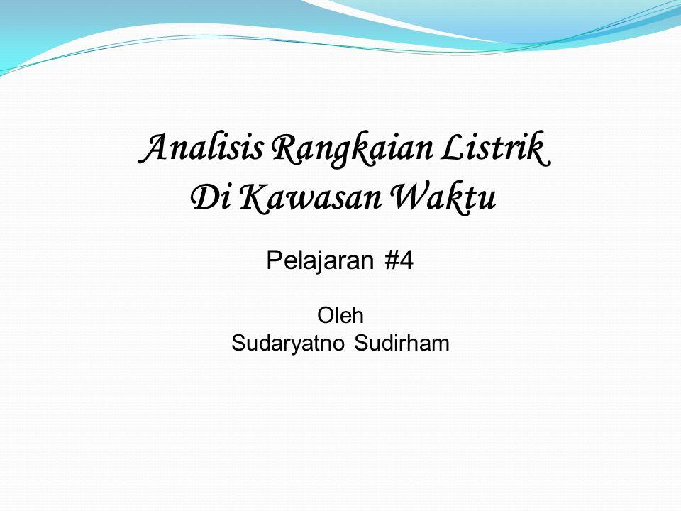 Analisis Rangkaian Listrik Di Kawasan Waktu Pelajaran #4 Oleh Sudaryatno Sudirham