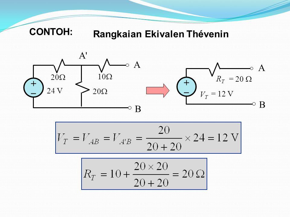 V T R T A B ++ 24 V 20  10  A B ++ A A Rangkaian Ekivalen Thévenin = 12 V = 20  CONTOH: