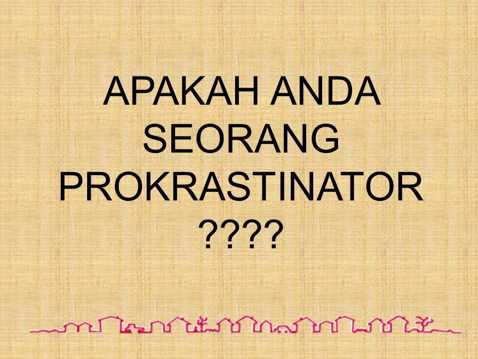 APAKAH ANDA SEORANG PROKRASTINATOR ????