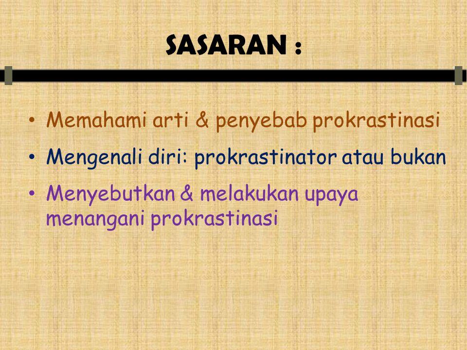 SASARAN : • Memahami arti & penyebab prokrastinasi • Mengenali diri: prokrastinator atau bukan • Menyebutkan & melakukan upaya menangani prokrastinasi