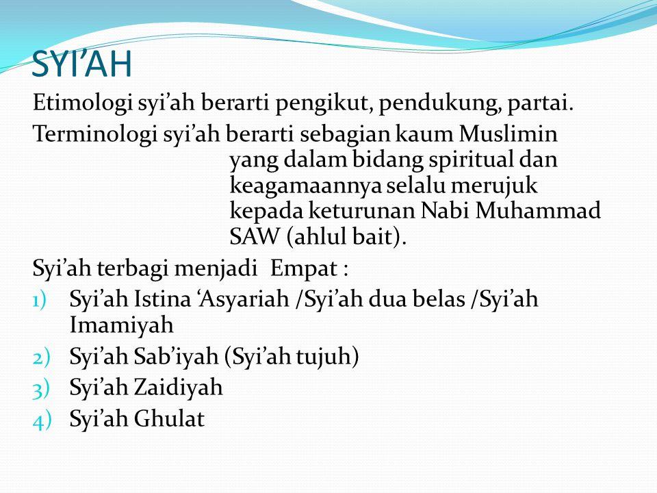 SYI'AH Etimologi syi'ah berarti pengikut, pendukung, partai. Terminologi syi'ah berarti sebagian kaum Muslimin yang dalam bidang spiritual dan keagama