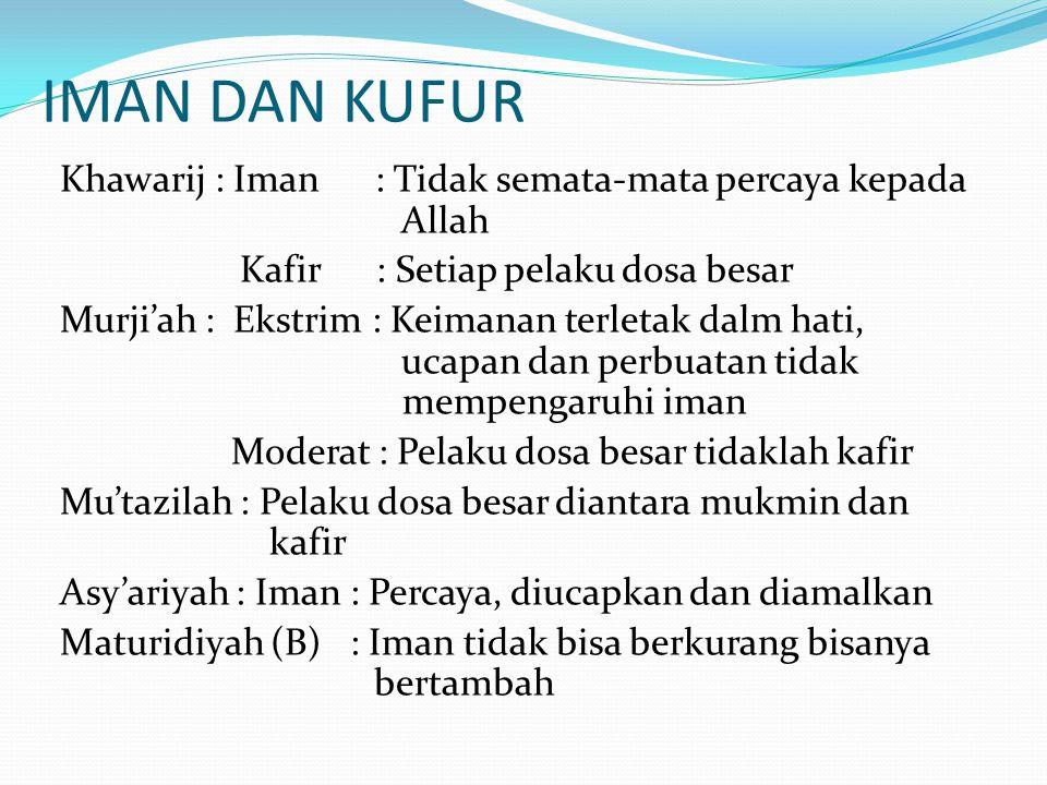 IMAN DAN KUFUR Khawarij : Iman : Tidak semata-mata percaya kepada Allah Kafir : Setiap pelaku dosa besar Murji'ah : Ekstrim : Keimanan terletak dalm h