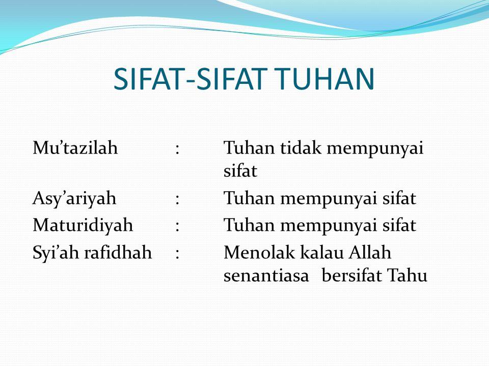 SIFAT-SIFAT TUHAN Mu'tazilah:Tuhan tidak mempunyai sifat Asy'ariyah:Tuhan mempunyai sifat Maturidiyah :Tuhan mempunyai sifat Syi'ah rafidhah:Menolak k