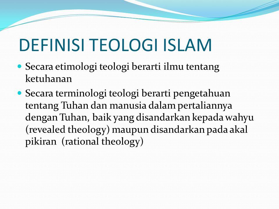  Teologi Islam juga disebut ilmu kalam yaitu Ilmu yang menerangkan sifat-sifat Allah yang wajib diketahui dan dipercayai yang terpenting adalah pembahasan mengenai keesaan Allah.