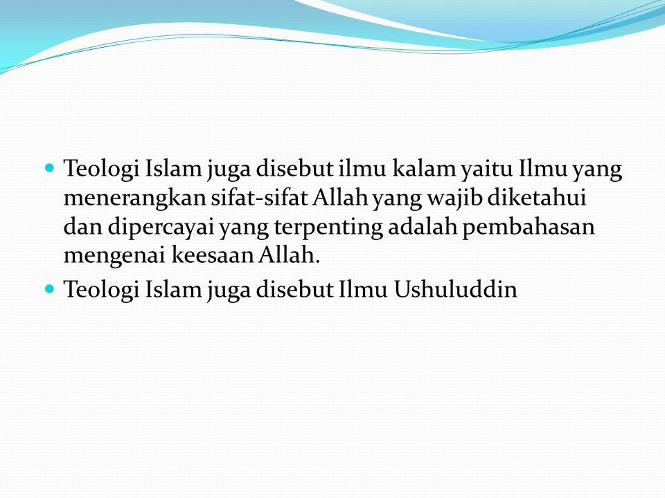  Teologi Islam juga disebut ilmu kalam yaitu Ilmu yang menerangkan sifat-sifat Allah yang wajib diketahui dan dipercayai yang terpenting adalah pemba