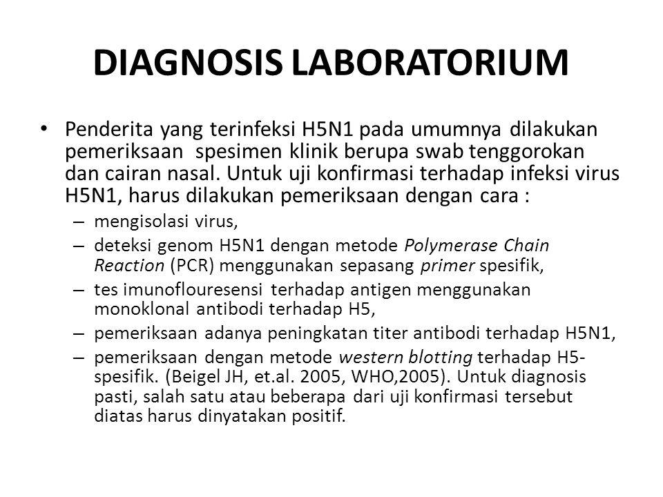 DIAGNOSIS LABORATORIUM • Penderita yang terinfeksi H5N1 pada umumnya dilakukan pemeriksaan spesimen klinik berupa swab tenggorokan dan cairan nasal.