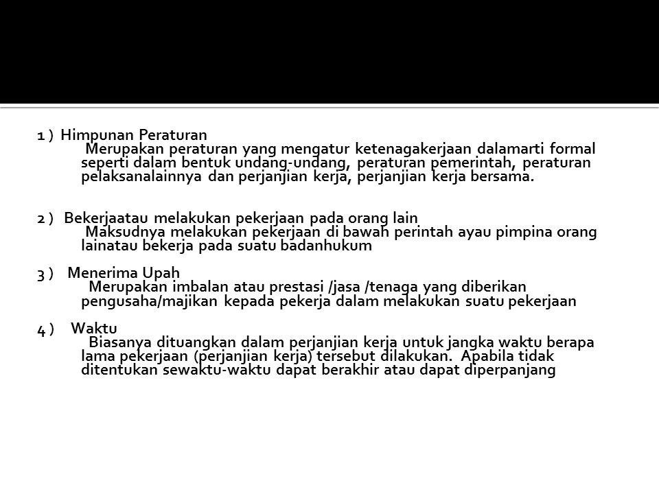  Perjanjian Kerja ( Perjanjian Kerja Waktu Tertentu, Perjanjian Kerja Waktu Tidak Tertentu )  Perjanjian Kerja Bersama (PKB)  Peraturan Perusahaan  Perundang- undangan.