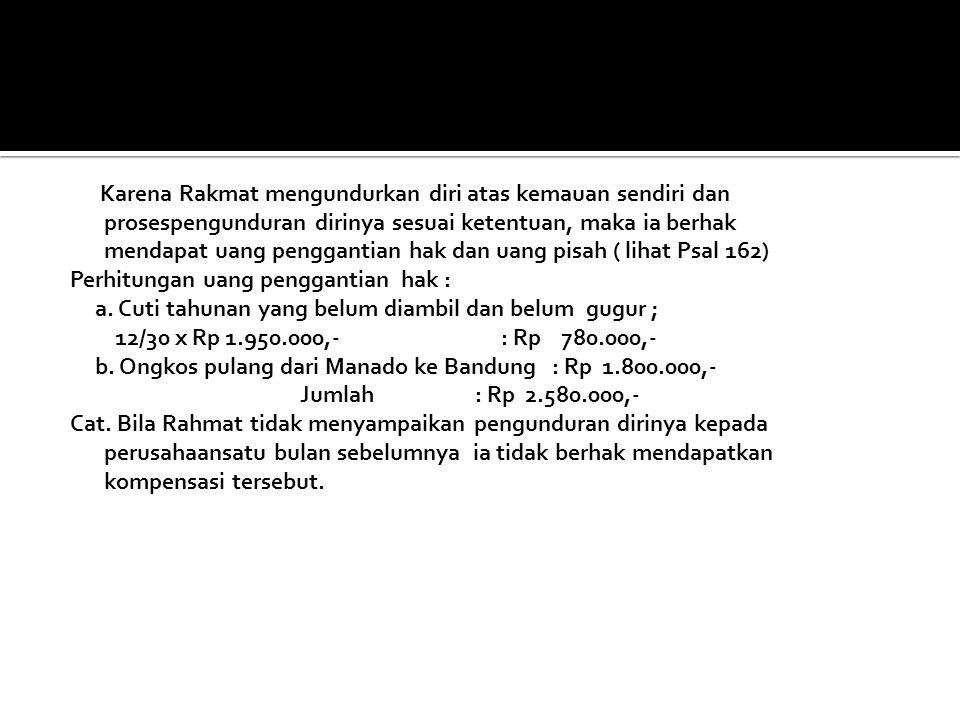  Rahmat adalah karyawan PT Makmur di Bandung tetapi Menado. Upah pokknya per bulan sebesar Rp 1.500.000,- Selain itu kepadanya diberikan tunjangan an