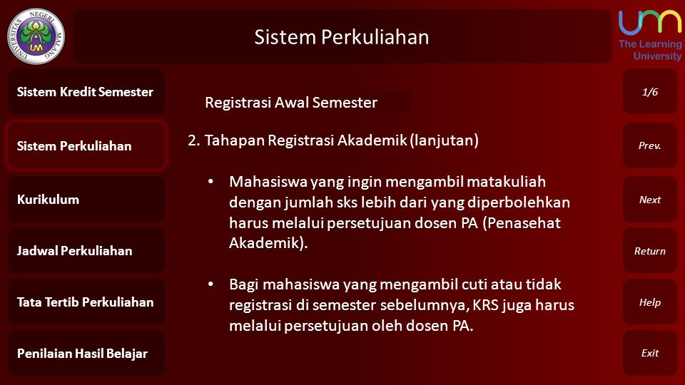 Sistem Perkuliahan Exit Return Next Prev. Registrasi Awal Semester 1/6 Sistem Perkuliahan Kurikulum Jadwal Perkuliahan Tata Tertib Perkuliahan Penilai