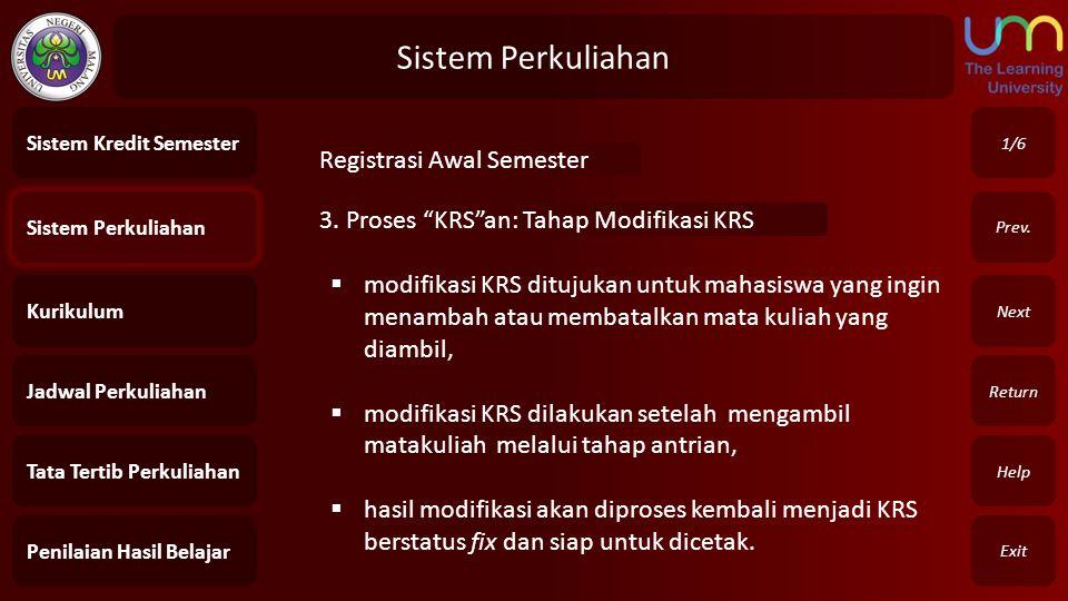 """Sistem Perkuliahan Exit Return Next Prev. 3. Proses """"KRS""""an: Tahap Modifikasi KRS 1/6 Sistem Perkuliahan Kurikulum Jadwal Perkuliahan Tata Tertib Perk"""
