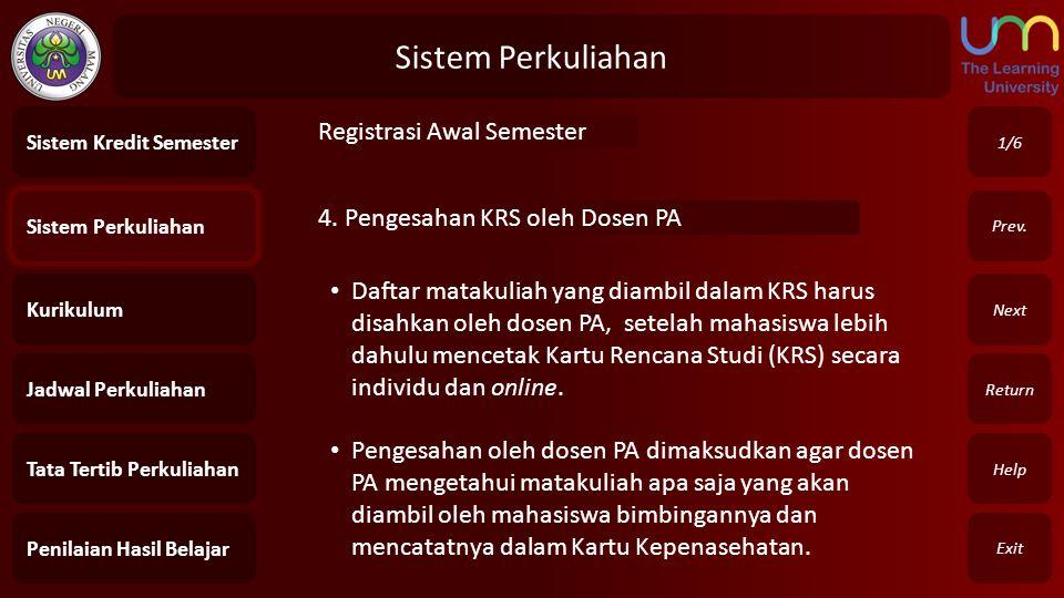 Sistem Perkuliahan Exit Return Next Prev. 4. Pengesahan KRS oleh Dosen PA 1/6 Sistem Perkuliahan Kurikulum Jadwal Perkuliahan Tata Tertib Perkuliahan