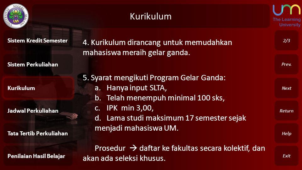 Kurikulum Exit Return Next Prev. 4. Kurikulum dirancang untuk memudahkan mahasiswa meraih gelar ganda. 5. Syarat mengikuti Program Gelar Ganda: a.Hany