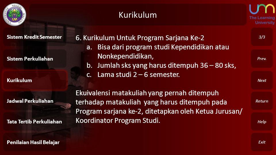 Kurikulum Exit Return Next Prev. 6. Kurikulum Untuk Program Sarjana Ke-2 a.Bisa dari program studi Kependidikan atau Nonkependidikan, b.Jumlah sks yan