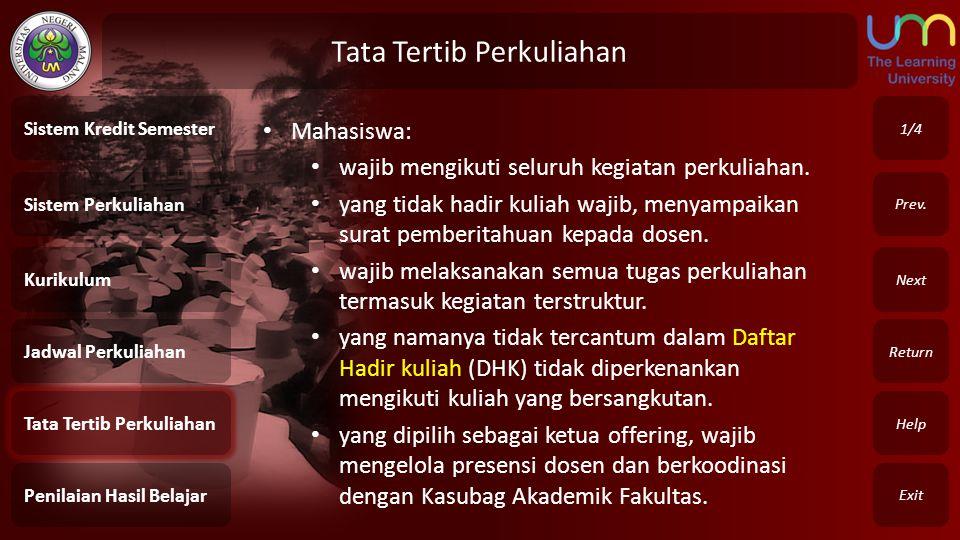 Tata Tertib Perkuliahan Exit Return Next Prev. • Mahasiswa: • wajib mengikuti seluruh kegiatan perkuliahan. • yang tidak hadir kuliah wajib, menyampai
