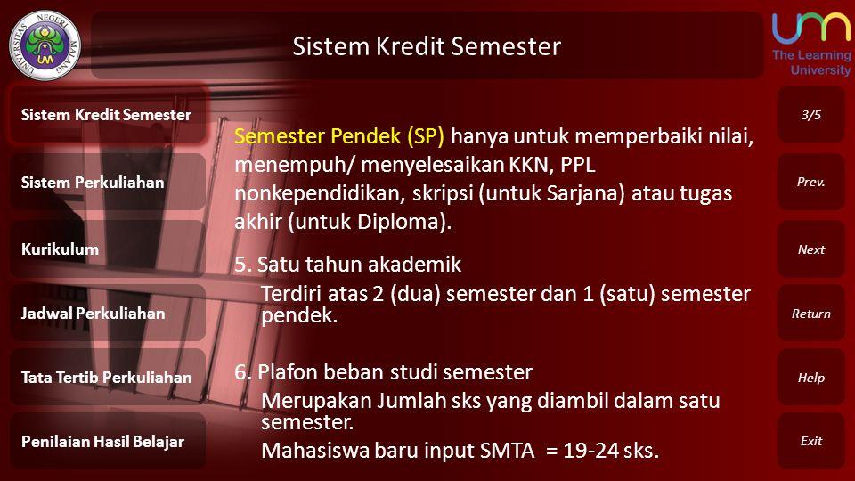 Sistem Kredit Semester Exit Return Next Prev. Semester Pendek (SP) hanya untuk memperbaiki nilai, menempuh/ menyelesaikan KKN, PPL nonkependidikan, sk