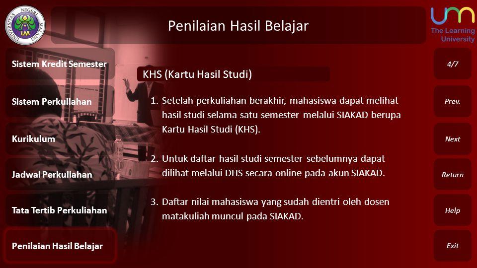 Penilaian Hasil Belajar Exit Return Next Prev. 4/7 Sistem Perkuliahan Kurikulum Jadwal Perkuliahan Tata Tertib Perkuliahan Penilaian Hasil Belajar Sis