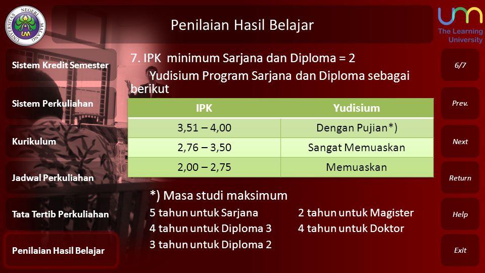 Penilaian Hasil Belajar Exit Return Next Prev. 6/7 7. IPK minimum Sarjana dan Diploma = 2 Yudisium Program Sarjana dan Diploma sebagai berikut *) Masa