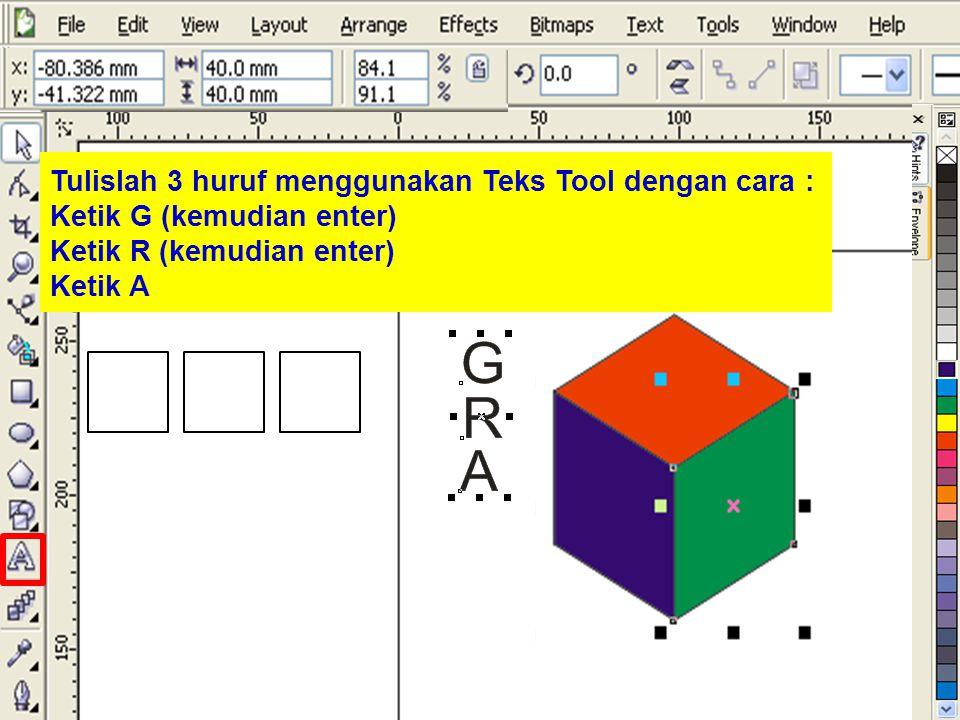 Tulislah 3 huruf menggunakan Teks Tool dengan cara : Ketik G (kemudian enter) Ketik R (kemudian enter) Ketik A