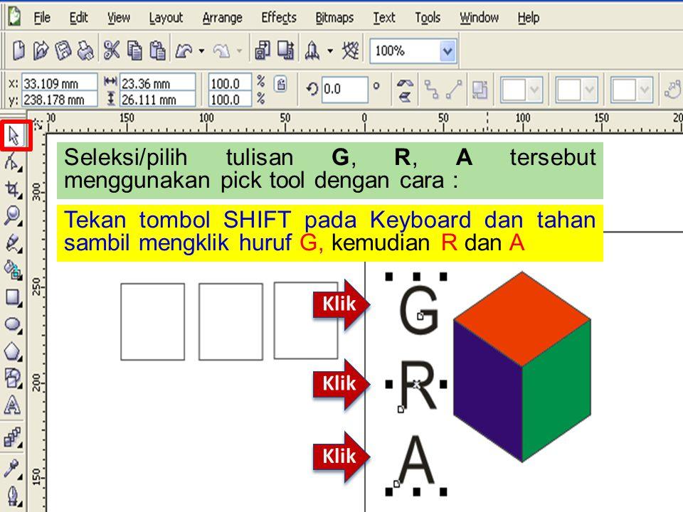 Seleksi/pilih tulisan G, R, A tersebut menggunakan pick tool dengan cara : Tekan tombol SHIFT pada Keyboard dan tahan sambil mengklik huruf G, kemudian R dan A Klik
