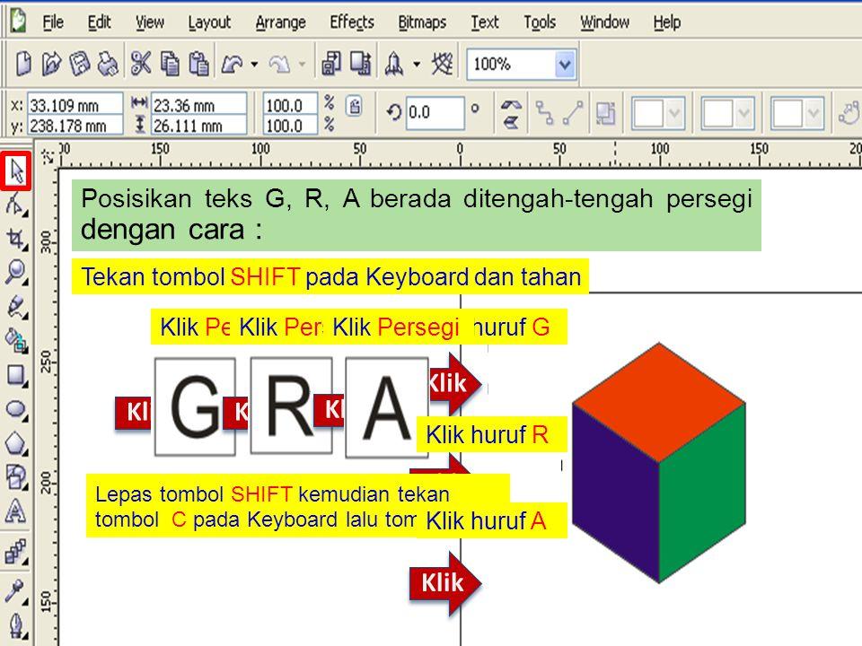 Posisikan teks G, R, A berada ditengah-tengah persegi dengan cara : Klik Lepas tombol SHIFT kemudian tekan tombol C pada Keyboard lalu tombol E Tekan tombol SHIFT pada Keyboard dan tahan Lepas tombol SHIFT kemudian tekan tombol C pada Keyboard lalu tombol E Klik huruf GKlik Persegi Klik huruf R Klik Persegi Klik huruf A Klik Persegi