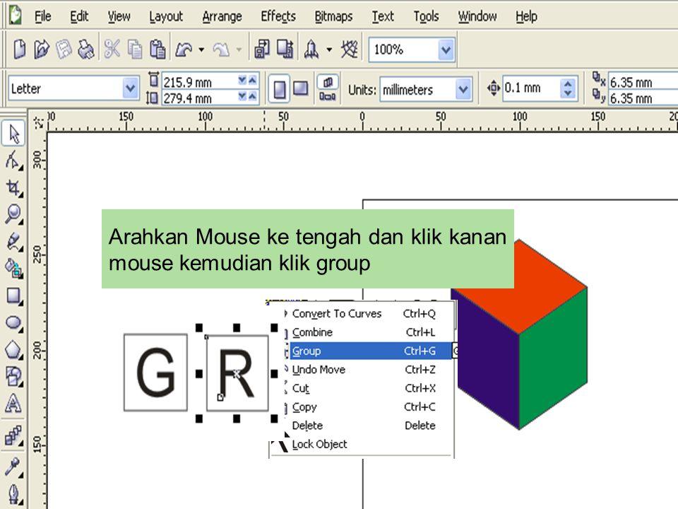 Arahkan mause ke kiri atas huruf R Klik dan tahan sambil menggeser ke kanan bawah huruf R dan lepas Arahkan Mouse ke tengah dan klik kanan mouse kemudian klik group