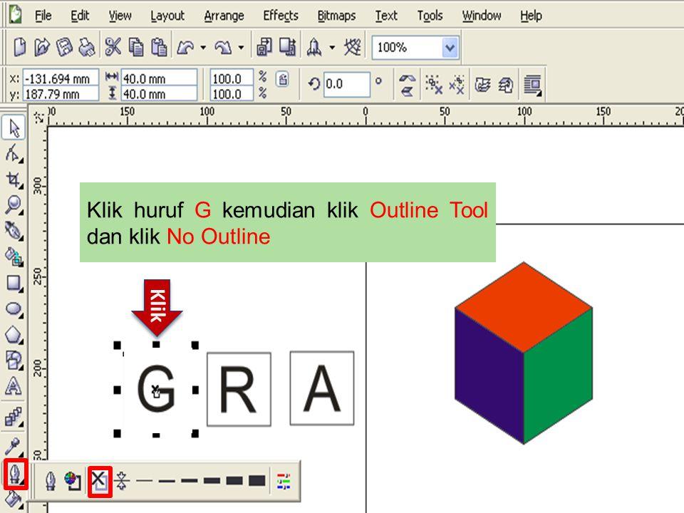 Klik Klik huruf G kemudian klik Outline Tool dan klik No Outline