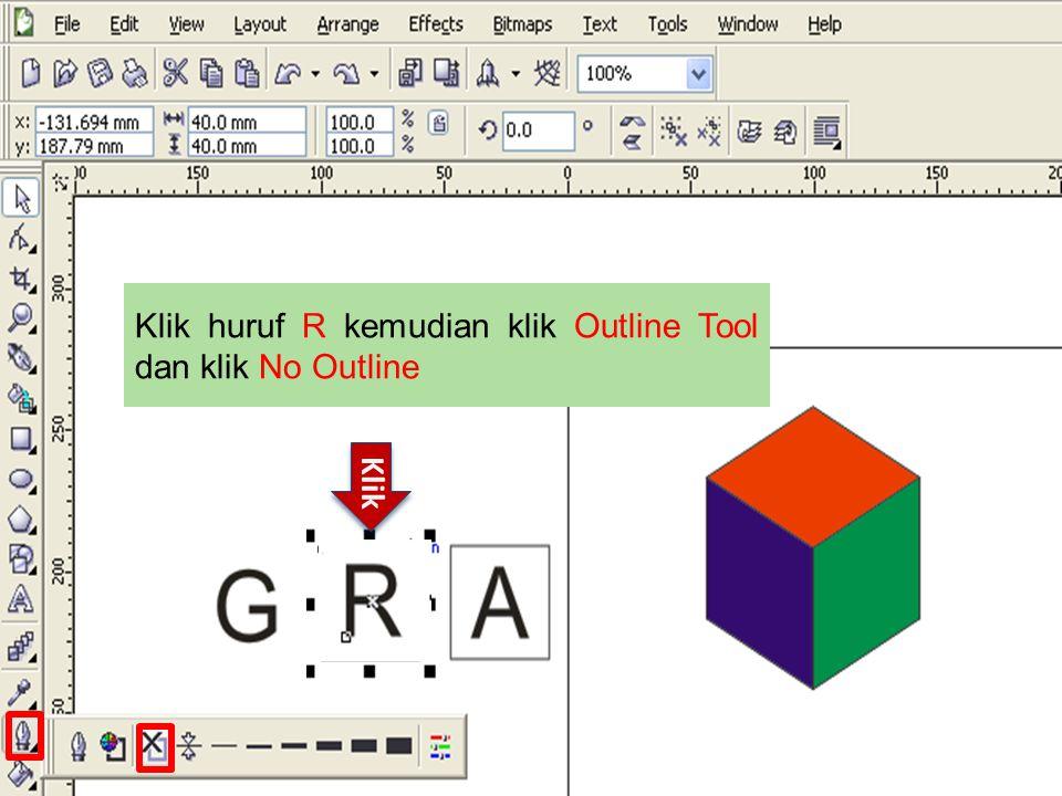 Klik huruf R kemudian klik Outline Tool dan klik No Outline Klik
