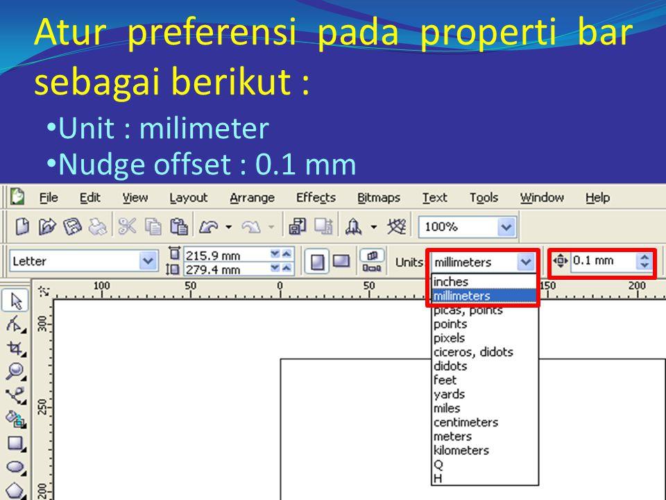 Atur preferensi pada properti bar sebagai berikut : • Unit : milimeter • Nudge offset : 0.1 mm