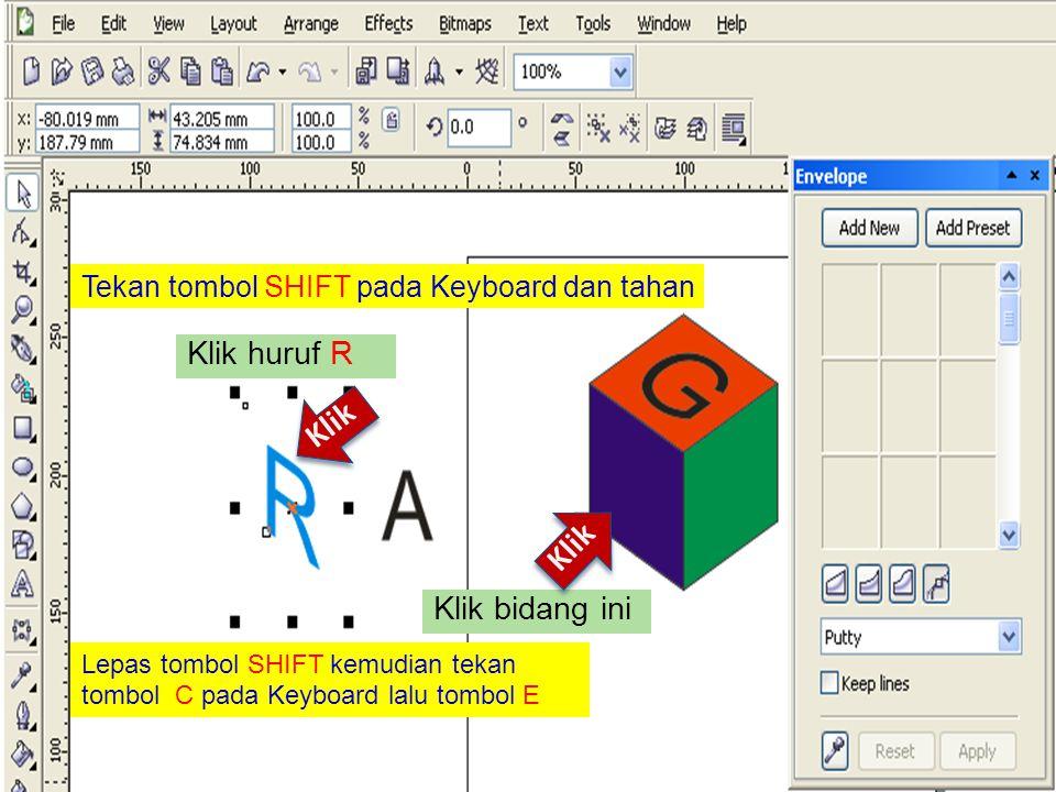 Tekan tombol SHIFT pada Keyboard dan tahan Klik huruf R Klik Klik bidang ini Klik Lepas tombol SHIFT kemudian tekan tombol C pada Keyboard lalu tombol E