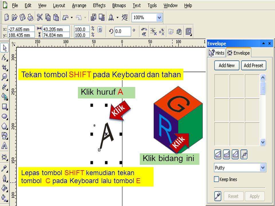Tekan tombol SHIFT pada Keyboard dan tahan Klik huruf A Klik Klik bidang ini Klik Lepas tombol SHIFT kemudian tekan tombol C pada Keyboard lalu tombol E