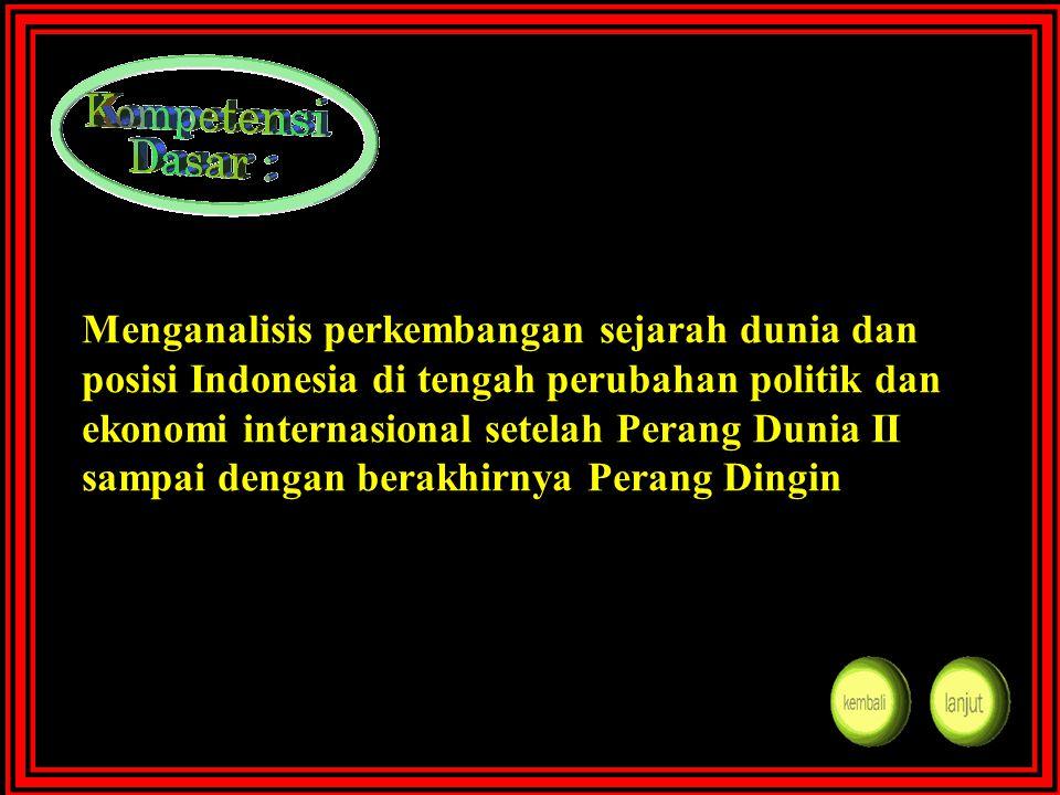 Menganalisis perkembangan sejarah dunia dan posisi Indonesia di tengah perubahan politik dan ekonomi internasional setelah Perang Dunia II sampai den