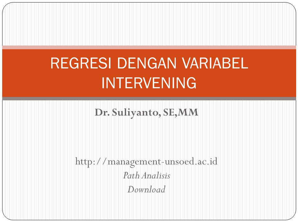 Dr. Suliyanto, SE,MM http://management-unsoed.ac.id Path Analisis Download REGRESI DENGAN VARIABEL INTERVENING