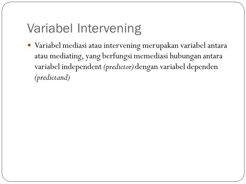 Variabel Intervening  Variabel mediasi atau intervening merupakan variabel antara atau mediating, yang berfungsi memediasi hubungan antara variabel i