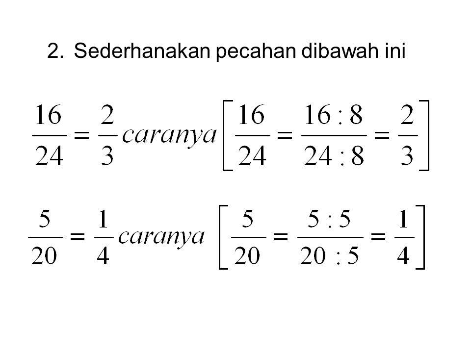 LATIHAN! 1.Tulis pecahan yang berhubungan/ sejenis dengan pecahan di bawah ini. a. b.