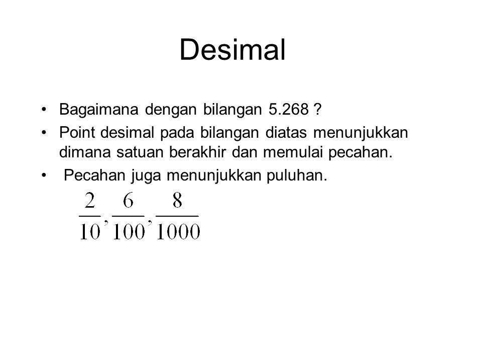 Desimal •Angka Desimal berdasarkan puluhan. Bilangan 5268 ( Lima ribu dua ratus enam puluh delapan ) artinya : •5000 + 200 + 60 + 8 •Posisi bilangan s