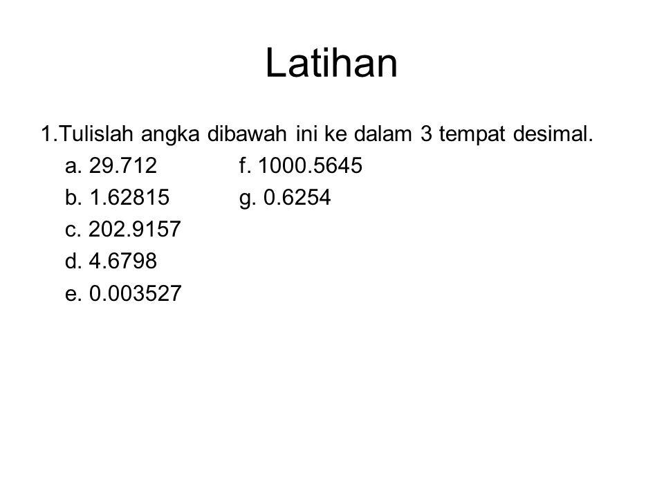 Contoh 1.Untuk membenarkan ke dalam 3 angka penting, lihatlah angka penting keempat yaitu 8. ini lebih dari 5, jadi tambahkan 1 ke angka ketiga, 4 768