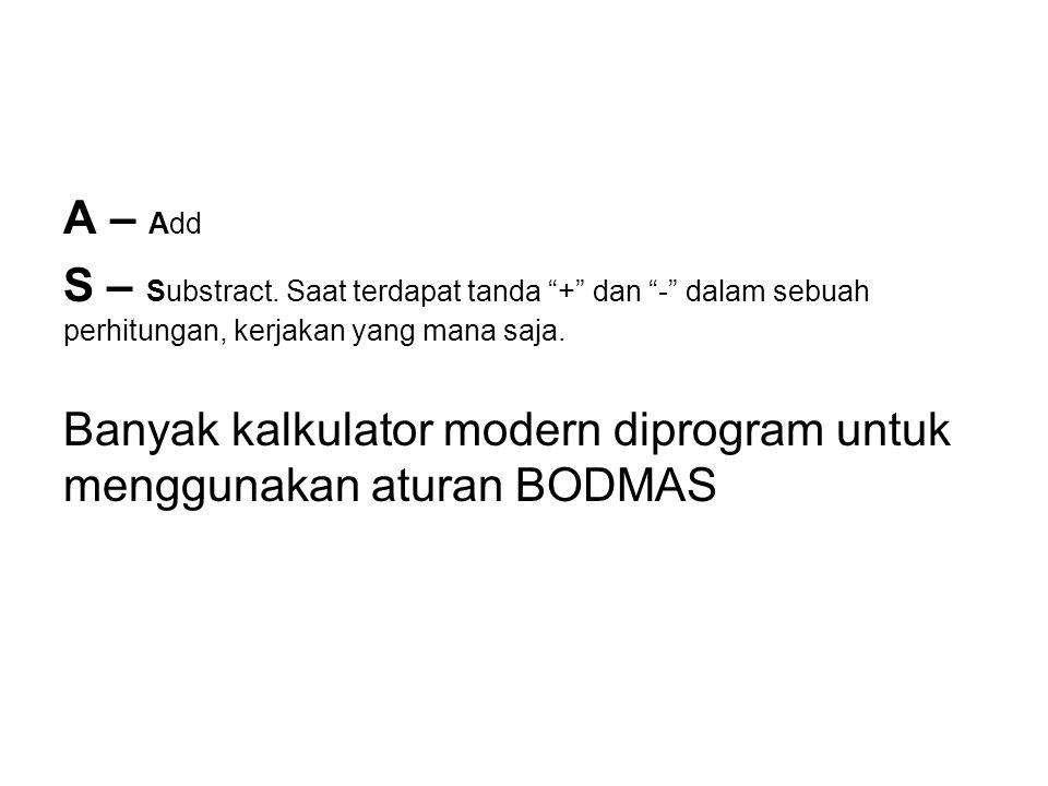 Ada satu cara untuk mengerjakan susunan secara berurutan yang dikenal dengan istilah BODMAS. Ini adalah sistem penghitungan yang berarti : B – Bracket