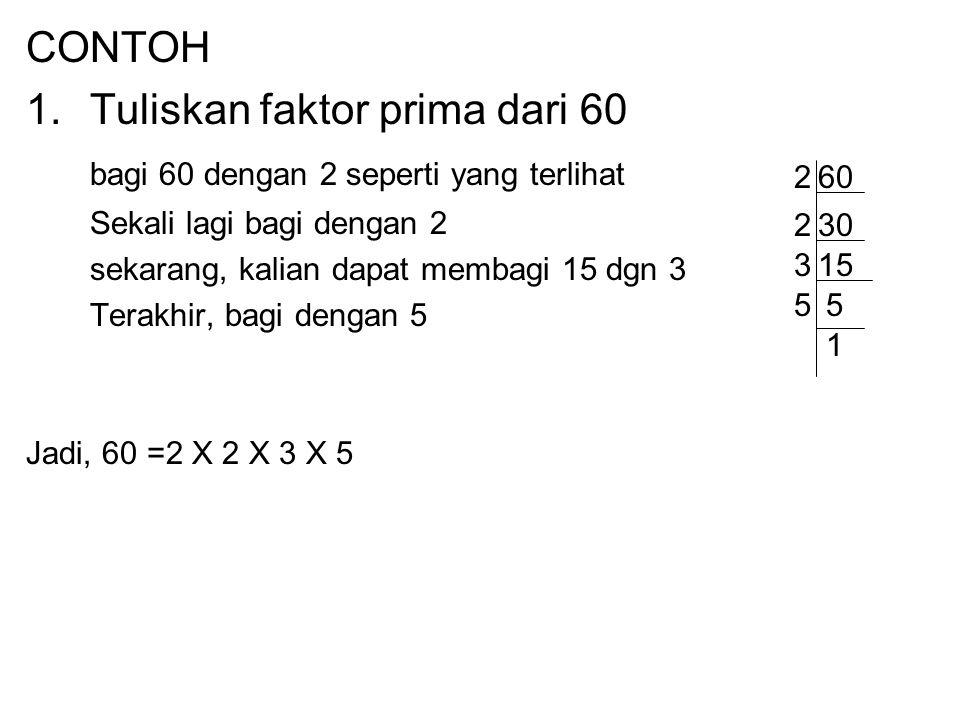 Menulis hasil dari faktor prima Untuk menuliskan hasil dari faktor primanya, pertama cobalah membagi sebuah bilangan dengan bilangan prima pertama, 2.
